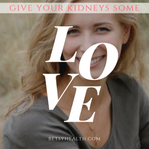 Love your kidneys with some help from Betsy's Health Foods